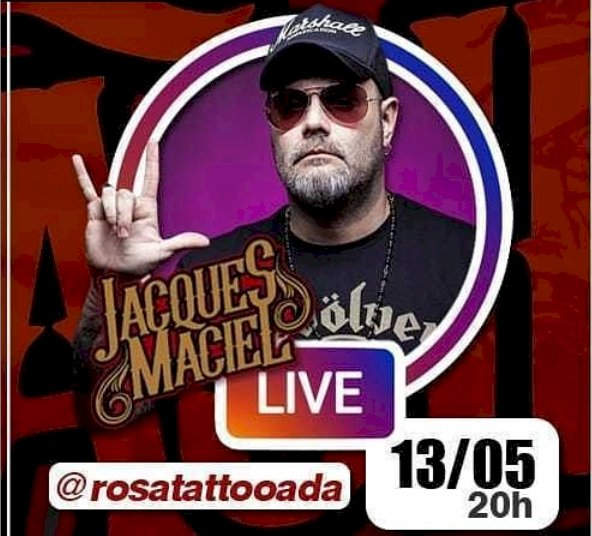 JACQUES MACIEL - ROSA TATTOOADA - LIVE dia 13/05/2020 as 20h direto no Instagram