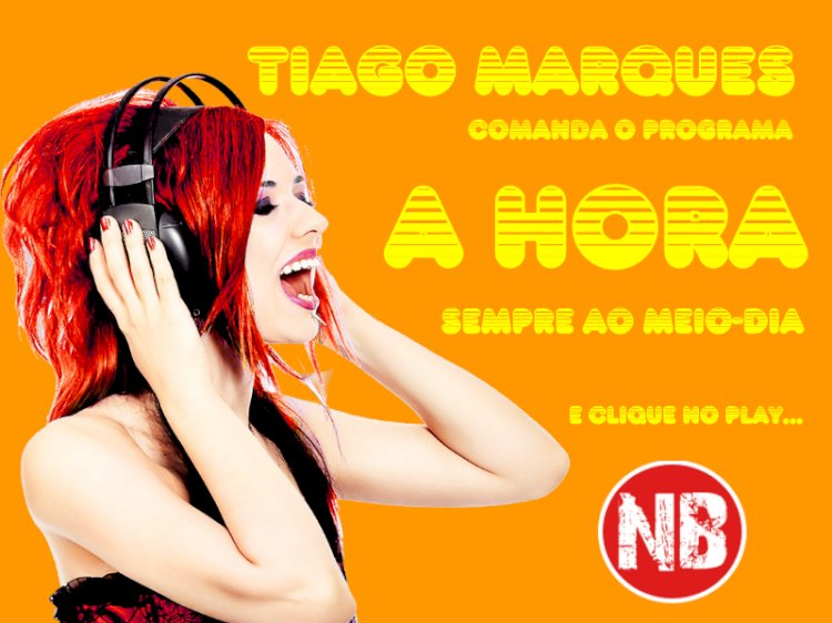 Programa A HORA com Tiago Marques - diariamente - aqui na Radio Nucleo Base